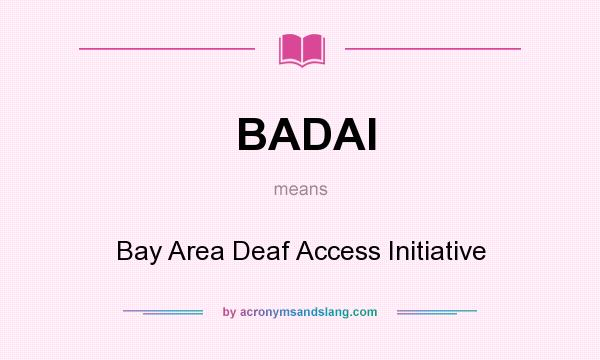 What does BADAI mean? It stands for Bay Area Deaf Access Initiative