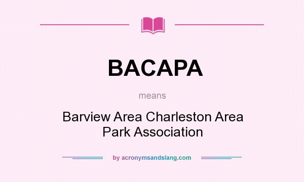 What does BACAPA mean? It stands for Barview Area Charleston Area Park Association
