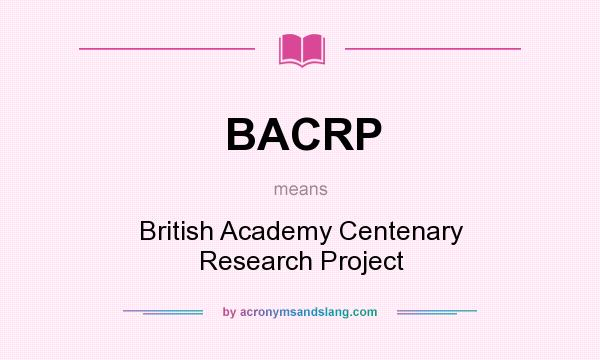 What does BACRP mean? It stands for British Academy Centenary Research Project