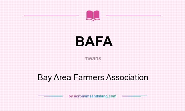 What does BAFA mean? It stands for Bay Area Farmers Association