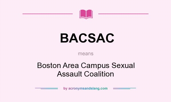 What does BACSAC mean? It stands for Boston Area Campus Sexual Assault Coalition