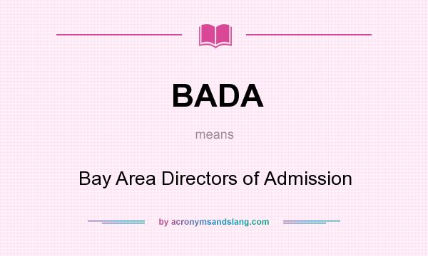 What does BADA mean? It stands for Bay Area Directors of Admission