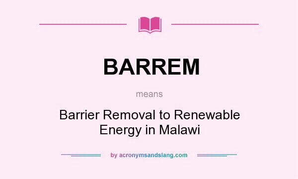 What does BARREM mean? It stands for Barrier Removal to Renewable Energy in Malawi