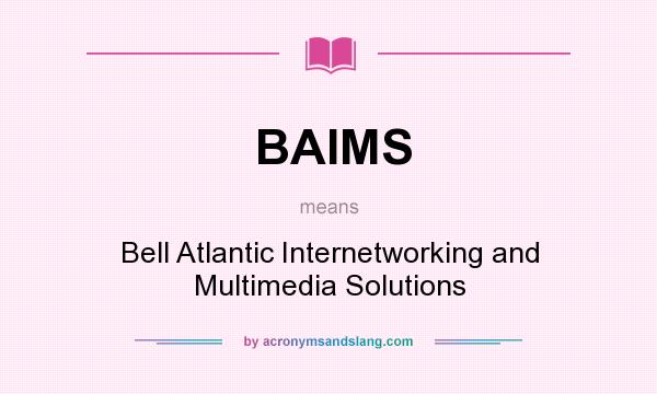 What does BAIMS mean? It stands for Bell Atlantic Internetworking and Multimedia Solutions