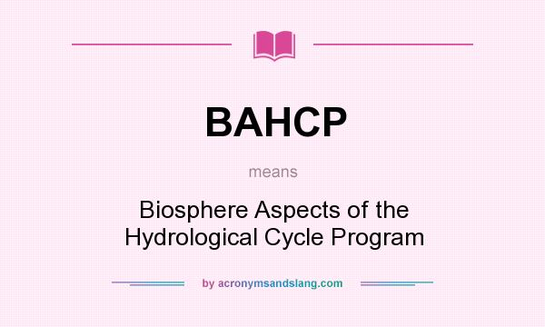 What does BAHCP mean? It stands for Biosphere Aspects of the Hydrological Cycle Program