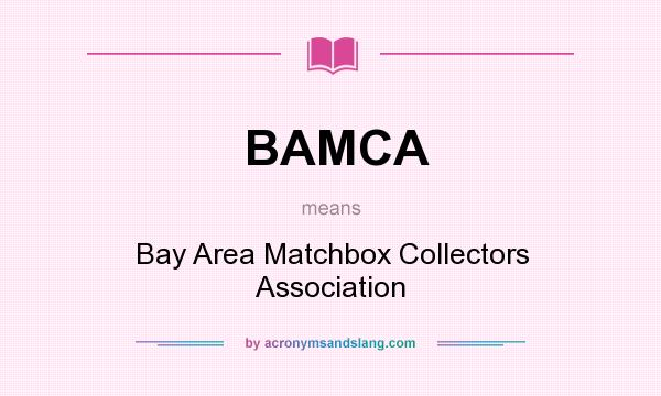 What does BAMCA mean? It stands for Bay Area Matchbox Collectors Association