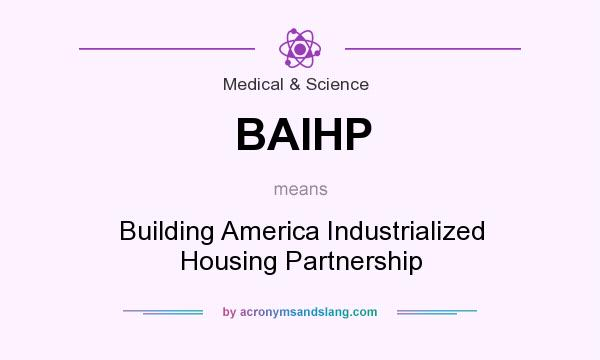 What does BAIHP mean? It stands for Building America Industrialized Housing Partnership