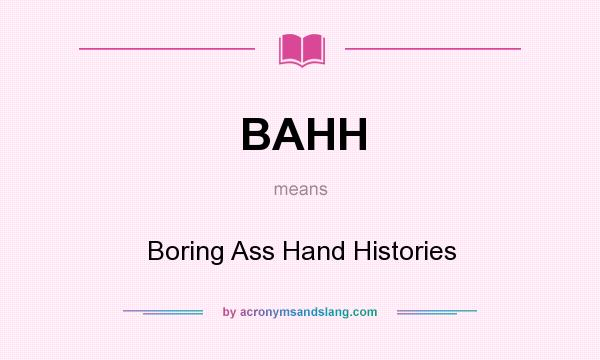 What does BAHH mean? It stands for Boring Ass Hand Histories