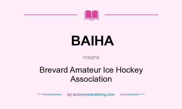 What does BAIHA mean? It stands for Brevard Amateur Ice Hockey Association