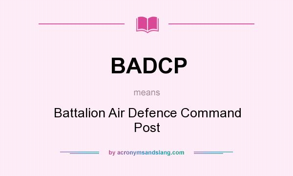 What does BADCP mean? It stands for Battalion Air Defence Command Post