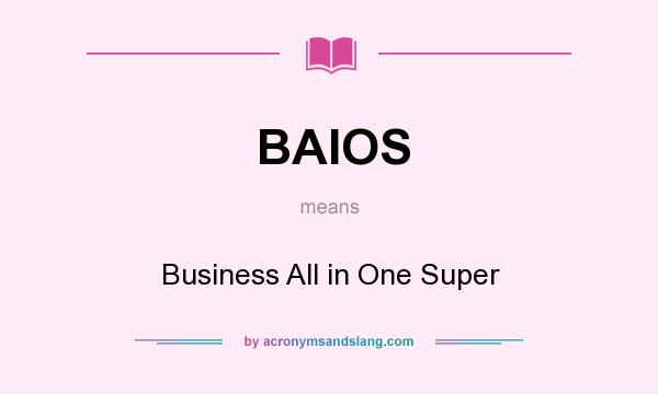 What does BAIOS mean? It stands for Business All in One Super