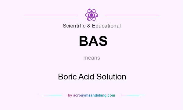 What does BAS mean? It stands for Boric Acid Solution