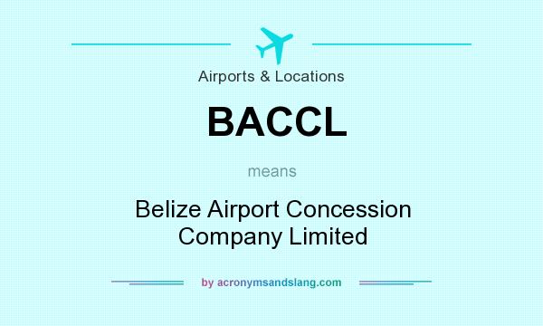 What does BACCL mean? It stands for Belize Airport Concession Company Limited