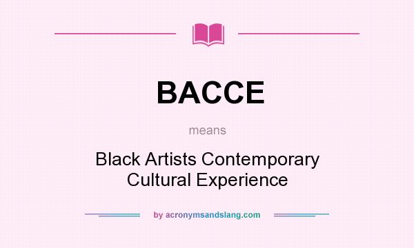 What does BACCE mean? It stands for Black Artists Contemporary Cultural Experience