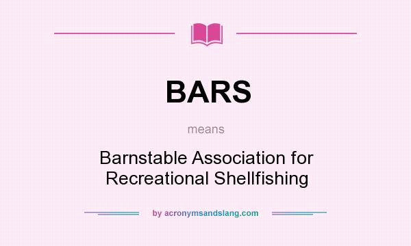 What does BARS mean? It stands for Barnstable Association for Recreational Shellfishing