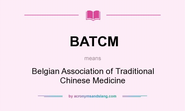 What does BATCM mean? It stands for Belgian Association of Traditional Chinese Medicine