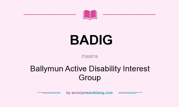 What does BADIG mean? It stands for Ballymun Active Disability Interest Group