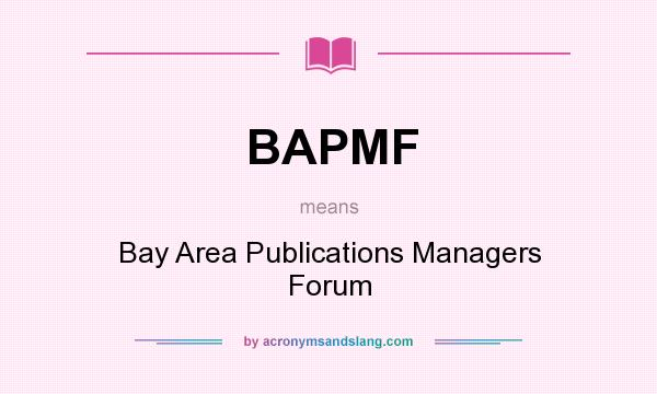 What does BAPMF mean? It stands for Bay Area Publications Managers Forum