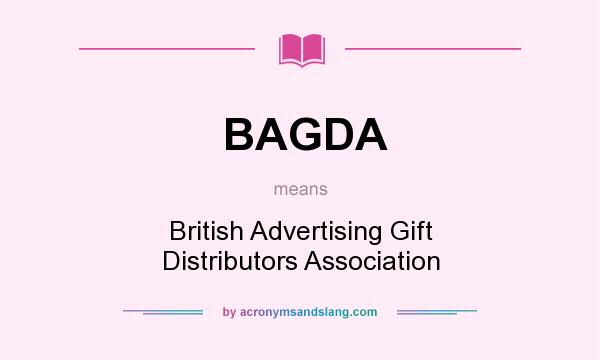 What does BAGDA mean? It stands for British Advertising Gift Distributors Association