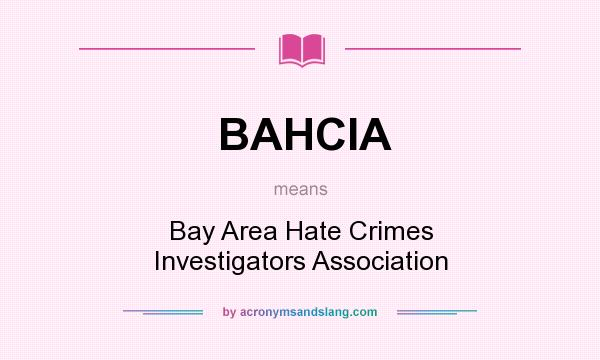 What does BAHCIA mean? It stands for Bay Area Hate Crimes Investigators Association
