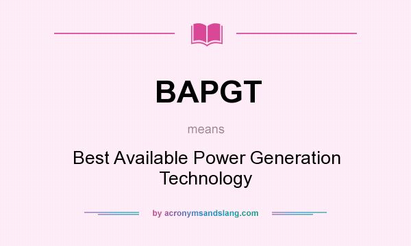 What does BAPGT mean? It stands for Best Available Power Generation Technology