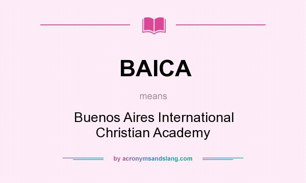 What does BAICA mean? It stands for Buenos Aires International Christian Academy