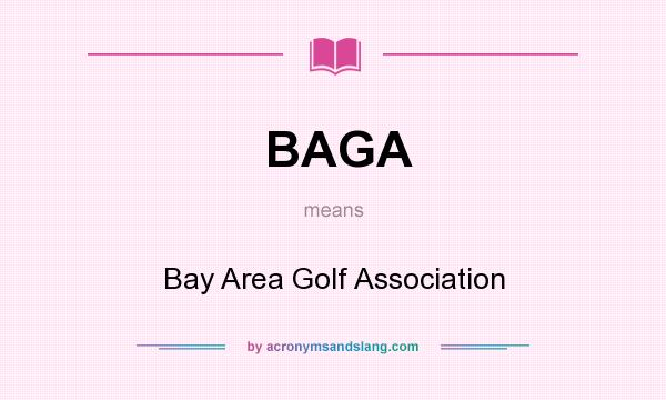 What does BAGA mean? It stands for Bay Area Golf Association