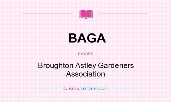 What does BAGA mean? It stands for Broughton Astley Gardeners Association