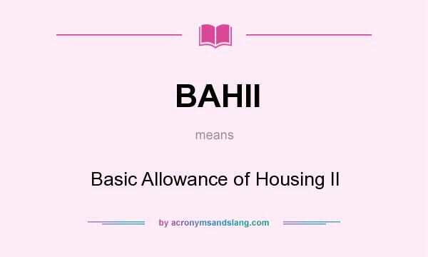 What does BAHII mean? It stands for Basic Allowance of Housing II