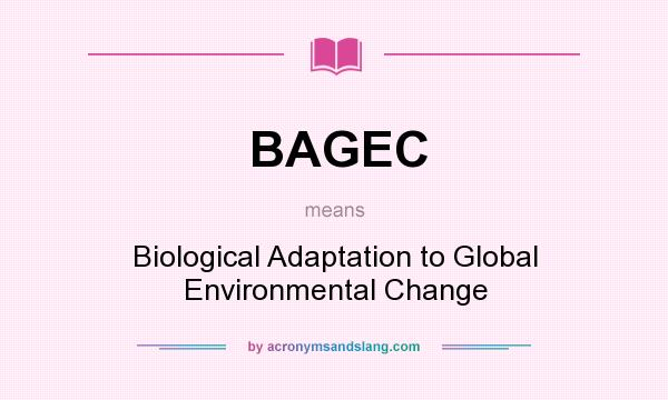 What does BAGEC mean? It stands for Biological Adaptation to Global Environmental Change