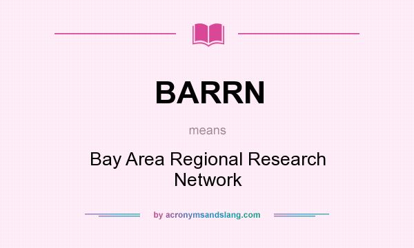 What does BARRN mean? It stands for Bay Area Regional Research Network