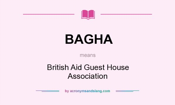 What does BAGHA mean? It stands for British Aid Guest House Association
