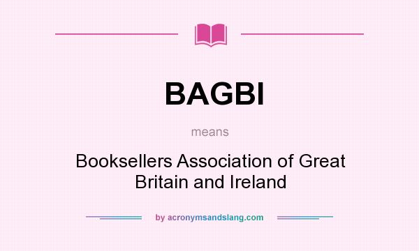 What does BAGBI mean? It stands for Booksellers Association of Great Britain and Ireland