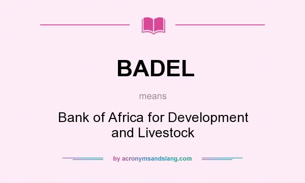 What does BADEL mean? It stands for Bank of Africa for Development and Livestock