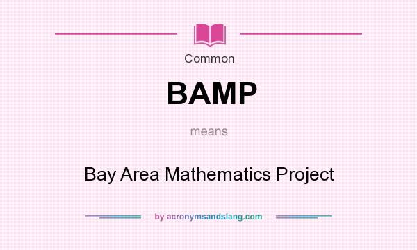 What does BAMP mean? It stands for Bay Area Mathematics Project
