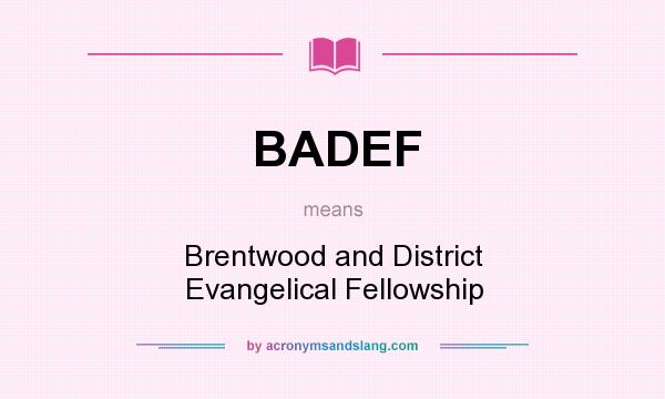 What does BADEF mean? It stands for Brentwood and District Evangelical Fellowship