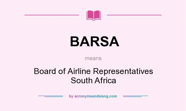 What does BARSA mean? It stands for Board of Airline Representatives South Africa