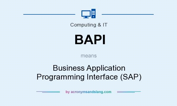 What does BAPI mean? It stands for Business Application Programming Interface (SAP)