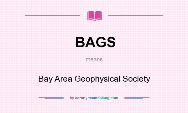 What does BAGS mean? It stands for Bay Area Geophysical Society
