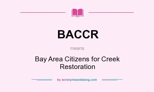What does BACCR mean? It stands for Bay Area Citizens for Creek Restoration