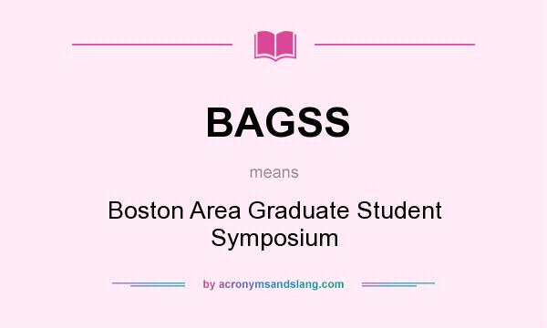 What does BAGSS mean? It stands for Boston Area Graduate Student Symposium