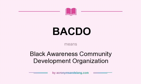 What does BACDO mean? It stands for Black Awareness Community Development Organization