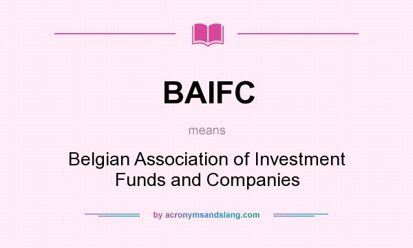 What does BAIFC mean? It stands for Belgian Association of Investment Funds and Companies
