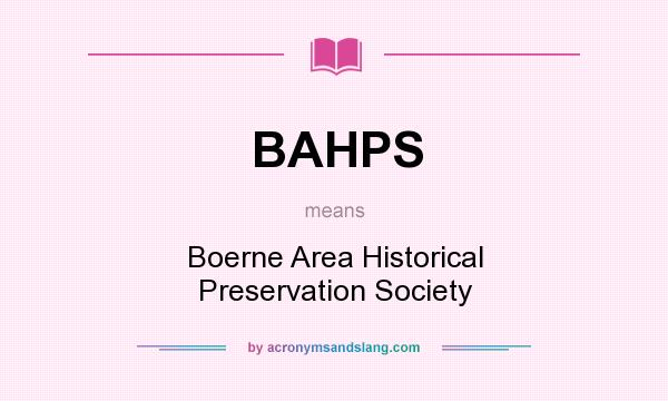 What does BAHPS mean? It stands for Boerne Area Historical Preservation Society