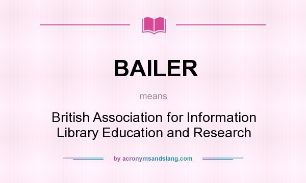What does BAILER mean? It stands for British Association for Information Library Education and Research