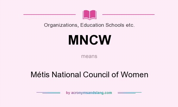 What does MNCW mean? It stands for Métis National Council of Women