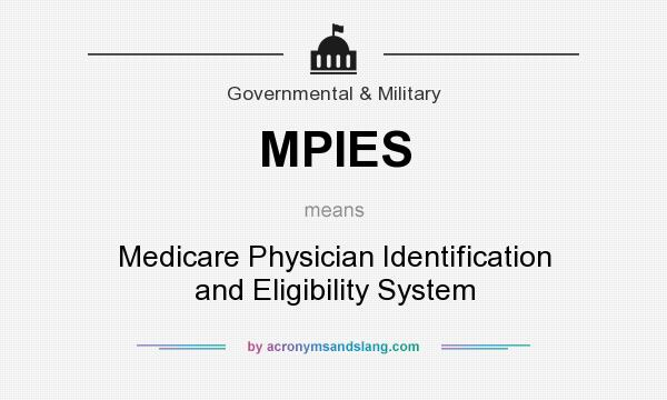 What does MPIES mean? It stands for Medicare Physician Identification and Eligibility System