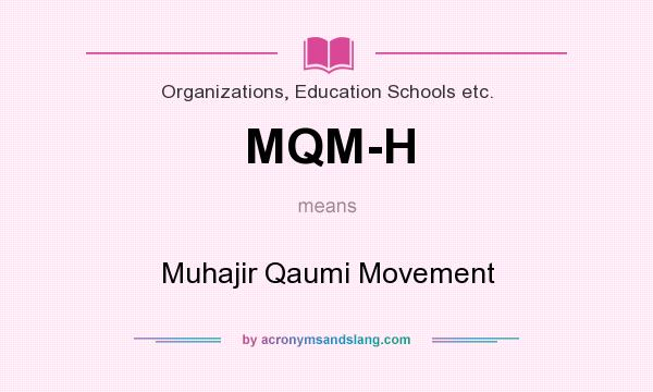 What does MQM-H mean? It stands for Muhajir Qaumi Movement