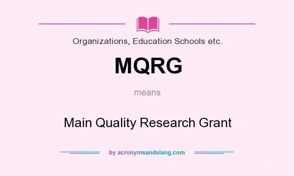 What does MQRG mean? It stands for Main Quality Research Grant