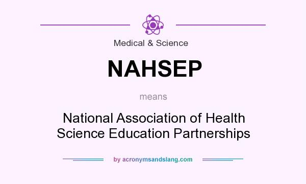 What does NAHSEP mean? It stands for National Association of Health Science Education Partnerships